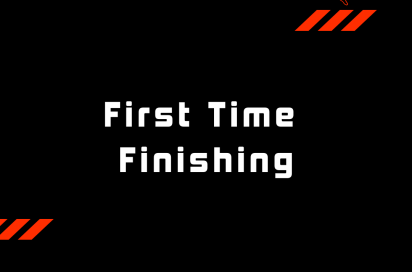 First Time Finishing