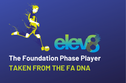 The Foundation Phase Player: From The FA DNA